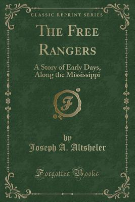 The Free Rangers: A Story of Early Days, Along the Mississippi (Classic Reprint) Cover Image