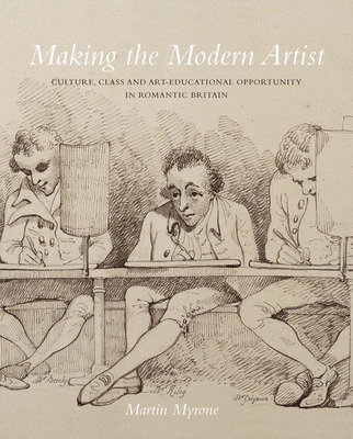 Making the Modern Artist: Culture, Class and Art-Educational Opportunity in Romantic Britain Cover Image
