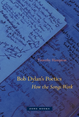 Bob Dylan's Poetics: How the Songs Work (Zone Books) Cover Image