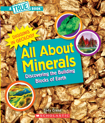 All About Minerals (A True Book: Digging in Geology) (Paperback): Discovering the Building Blocks of the Earth Cover Image