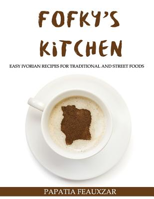 Fofky's Kitchen: Easy Ivorian Recipes for Traditional and Street Foods Cover Image