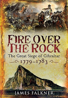 Fire Over the Rock: The Great Siege of Gibraltar, 1779-1783 Cover Image