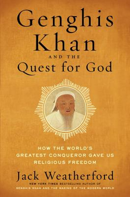 Genghis Khan and the Quest for God: How the World's Greatest Conqueror Gave Us Religious Freedom Cover Image