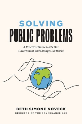 Solving Public Problems: A Practical Guide to Fix Our Government and Change Our World Cover Image