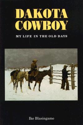 Dakota Cowboy: My Life in the Old Days Cover Image