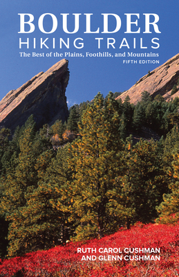 Boulder Hiking Trails, 5th Edition: The Best of the Plains, Foothills, and Mountains Cover Image