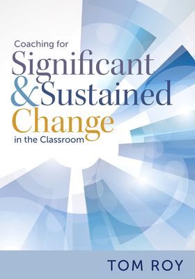 Coaching for Significant and Sustained Change in the Classroom: (a 5-Step Instructional Coaching Model for Making Real Improvements) Cover Image