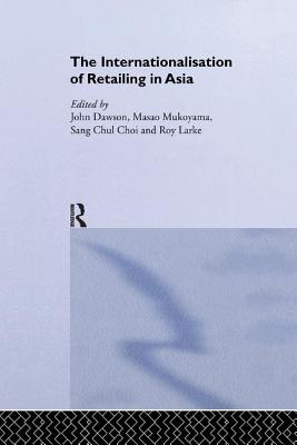 The Internationalisation of Retailing in Asia (Routledge Advances in Asia-Pacific Business) Cover Image