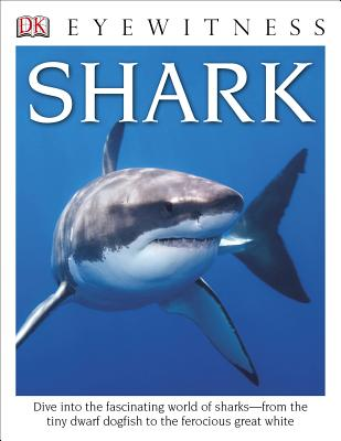 DK Eyewitness Books: Shark: Dive into the Fascinating World of Sharks from the Tiny Dwarf Dogfish to the Fer Cover Image