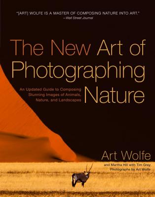 The New Art of Photographing Nature: An Updated Guide to Composing Stunning Images of Animals, Nature, and Landscapes Cover Image