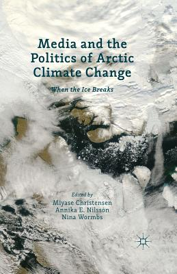 Media and the Politics of Arctic Climate Change: When the Ice Breaks Cover Image
