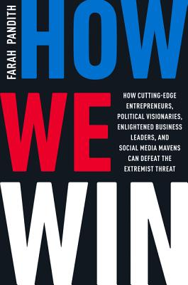 How We Win: How Cutting-Edge Entrepreneurs, Political Visionaries, Enlightened Business Leaders, and Social Media Mavens Can Defeat the Extremist Threat Cover Image