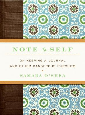 Note to Self: On Keeping a Journal and Other Dangerous Pursuits Cover Image