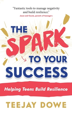 The Spark to Your Success: Helping Teens Build Resilience Cover Image