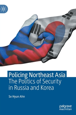 Policing Northeast Asia: The Politics of Security in Russia and Korea Cover Image
