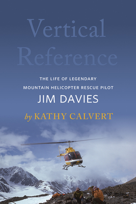 Vertical Reference: The Life of Legendary Mountain Helicopter Rescue Pilot Jim Davies cover