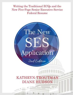 The New Ses Application 2nd Ed: Writing the Traditional Ecqs and the New Five-Page Senior Executive Service Cover Image