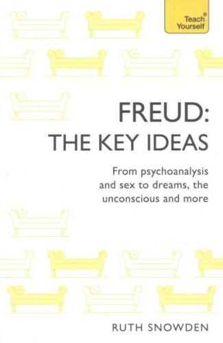 Freud - The Key Ideas: Teach Yourself: An introduction to Freud's pioneering work on psychoanalysis, sex, dreams and the unconscious Cover Image