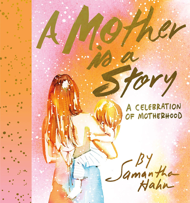 A Mother Is a Story: A Celebration of Motherhood Cover Image