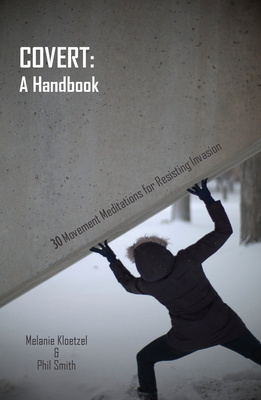 Covert: A Handbook: 30 Movement Meditations for Resisting Invasion Cover Image