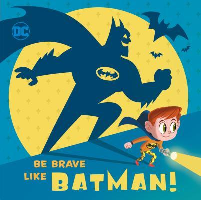 Be Brave Like Batman! (DC Super Friends!) by Laura Hitchcock