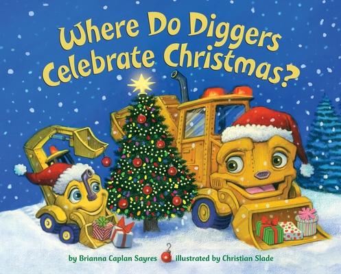Cover for Where Do Diggers Celebrate Christmas? (Where Do...Series)