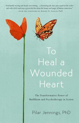 To Heal a Wounded Heart: The Transformative Power of Buddhism and Psychotherapy in Action Cover Image