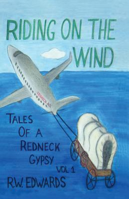 Riding on the Wind; Tales of a Redneck Gypsy, Vol 1 Cover Image