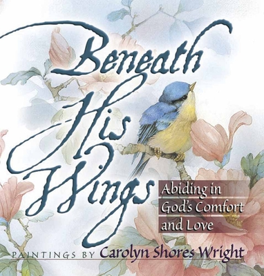 Beneath His Wings: Abiding in God's Comfort and Love Cover Image