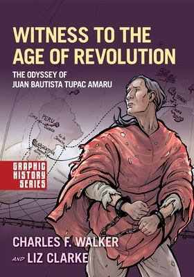 Witness to the Age of Revolution: The Odyssey of Juan Bautista Tupac Amaru (Graphic History) Cover Image