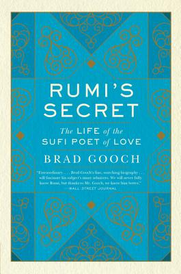 Rumi's Secret: The Life of the Sufi Poet of Love Cover Image