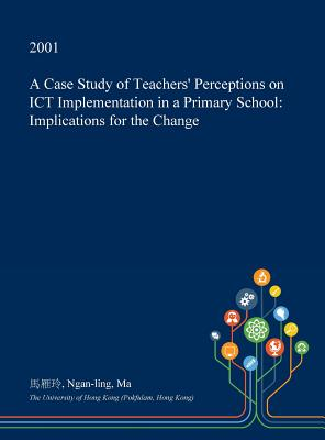 A Case Study of Teachers' Perceptions on Ict Implementation in a Primary School: Implications for the Change Cover Image