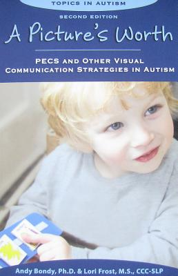 A Picture's Worth: Pecs and Other Visual Communication Strategies in Autism (Topics in Autism) Cover Image
