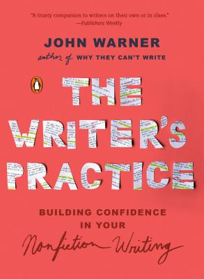 The Writer's Practice: Building Confidence in Your Nonfiction Writing Cover Image