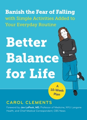 Better Balance for Life: Banish the Fear of Falling with Simple Activities Added to Your Everyday Routine Cover Image