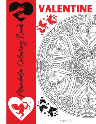 Valentine Mandala Coloring Book: Valentine's Day Coloring Pages for Teens and Adults, Romantic Mandalas with Roses, Hearts and Love Words, Love is Eve Cover Image