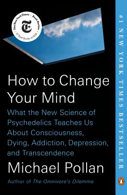 How to Change Your Mind Michael Pollan, Penguin, $18,