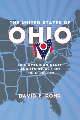 The United States of Ohio: One American State and Its Impact on the Other Forty-Nine (Trillium Books ) Cover Image