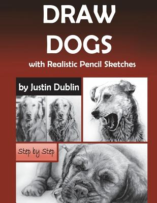 Draw Dogs: With Realistic Pencil Sketches (6 Dog Drawings in a Step by Step Process) Cover Image