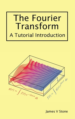 The Fourier Transform: A Tutorial Introduction Cover Image