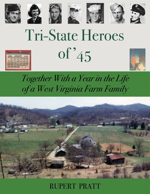 TRI-STATE HEROES of '45: Together With A Year in the Life of a West Virginia Farm Family Cover Image