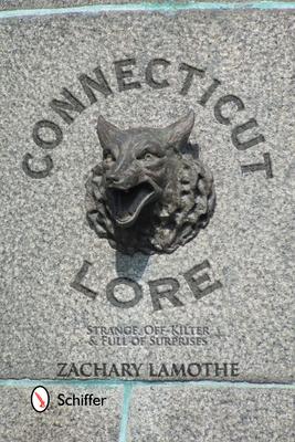 Connecticut Lore: Strange, Off-Kilter, & Full of Surprises Cover Image