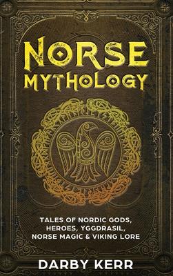 Norse Mythology: Tales of Nordic Gods, Heroes, Yggdrasil, Norse Magic & Viking Lore Cover Image