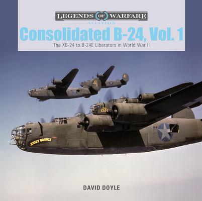 Consolidated B-24 Vol.1: The Xb-24 to B-24e Liberators in World War II (Legends of Warfare: Aviation #10) Cover Image