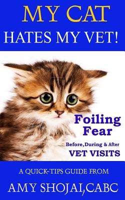 My Cat Hates My Vet!: Foiling Fear Before, During & After Vet Visits Cover Image