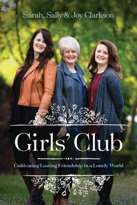 Girls' Club: Cultivating Lasting Friendship in a Lonely World Cover Image
