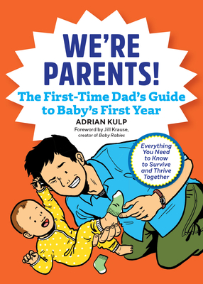 We're Parents! the New Dad Book for Baby's First Year: Everything You Need to Know to Survive and Thrive Together Cover Image