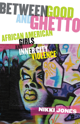Between Good and Ghetto: African American Girls and Inner-City Violence (Rutgers Series in Childhood Studies) Cover Image