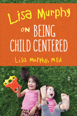 Lisa Murphy on Being Child Centered Cover Image