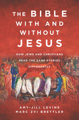 The Bible With and Without Jesus: How Jews and Christians Read the Same Stories Differently